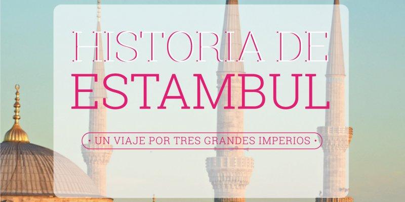Historia de Estambul, un viaje por tres grandes imperios